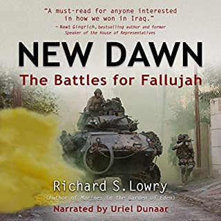 New Dawn: The Battles for Fallujah                   Written by:                                                                                                                                 Richard S. Lowry                               Narrated by:                                                                                                                                 Derek Dunbar                      Length: 8 hrs and 25 mins     Not rated yet     Overall 0.0