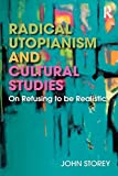 Radical Utopianism and Cultural Studies: On Refusing to Be Realistic - John Storey