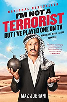 I'm Not a Terrorist, But I've Played One On TV: Memoirs of a Middle Eastern Funny Man by [Maz Jobrani]