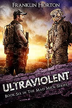 Ultraviolent: Book Six in The Mad Mick Series by [Franklin Horton]