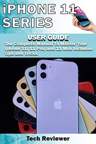 iPhone 11 Series USER GUIDE: The Complete Manual to Master Your iPhone 11, 11 Pro, 11 Max and iOS 13. Includes Tips and Tricks (English Edition)