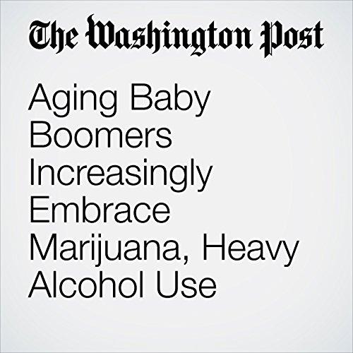 Aging Baby Boomers Increasingly Embrace Marijuana, Heavy Alcohol Use audiobook cover art