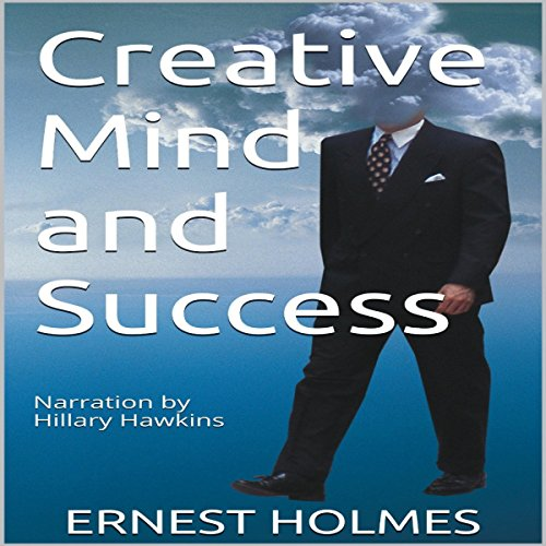 Creative Mind and Success                   By:                                                                                                                                 Ernest Holmes                               Narrated by:                                                                                                                                 Hillary Hawkins                      Length: 2 hrs and 45 mins     5 ratings     Overall 4.8