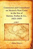 Commerce And Contraband on Mexico's West Coast in the Era of Barron, Forbes & Co., 1821-1859