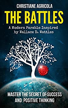 The Battles: Master The Secret of Success and Positive Thinking by [Christiane Agricola]