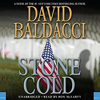Stone Cold                   By:                                                                                                                                 David Baldacci                               Narrated by:                                                                                                                                 Ron McLarty                      Length: 10 hrs and 39 mins     4,019 ratings     Overall 4.4