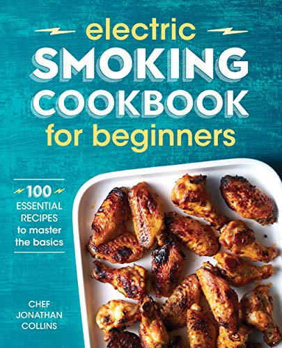Electric Smoking Cookbook for Beginners: 100 Essential Recipes to Master the Basics (English Edition)