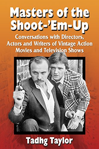 Masters of the Shoot-'Em-Up: Conversations with Directors, Actors and Writers of Vintage Action Movies and Television Shows (English Edition)
