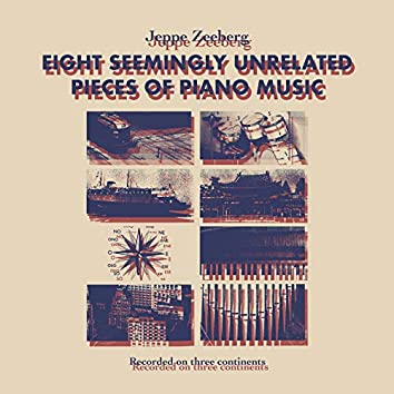 Eight Seemingly Unrelated Pieces of Piano Music
