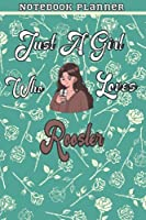 Just A Girl Who Loves Rooster Gift Women Notebook Planner: College,Finance,Homeschool,Appointment,Bill,To Do List,Passion,6x9 in ,Work List,Management,Teacher,Book,Gift