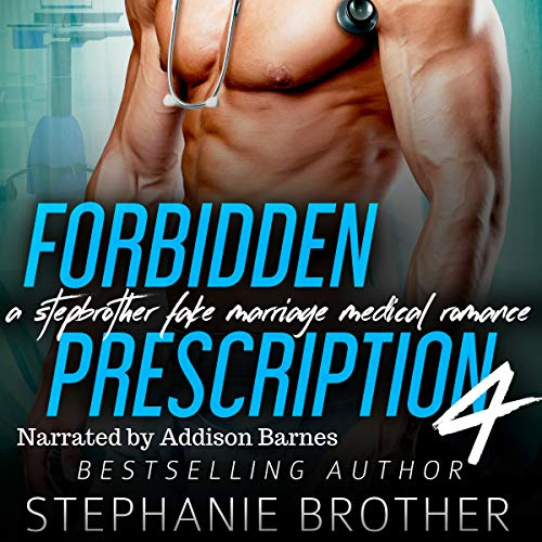 Forbidden Prescription 4     A Stepbrother Fake Marriage Medical Romance (Forbidden Medicine)              By:                                                                                                                                 Stephanie Brother                               Narrated by:                                                                                                                                 Addison Barnes                      Length: 4 hrs and 2 mins     1 rating     Overall 1.0