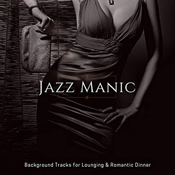Jazz Manic - Background Tracks For Lounging & Romantic Dinner