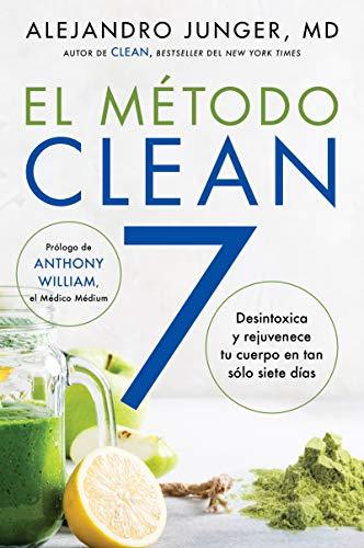 CLEAN 7 \ El Método Clean 7 (Spanish edition): Detoxifica y rejuvenece tu cuerpo en tan sólo siete