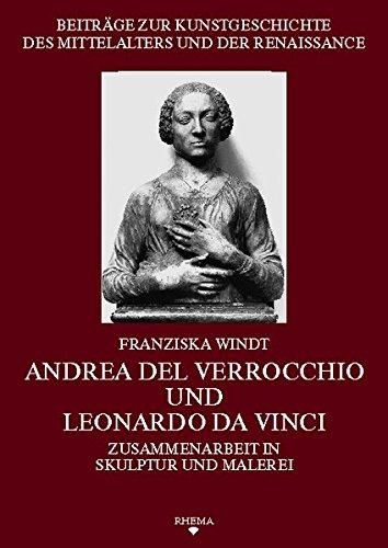 Andrea del Verrocchio und Leonardo da Vinci: Zusammenarbeit in Skulptur und Malerei (Beiträge zur Kunstgeschichte des Mittelalters und der Renaissance)