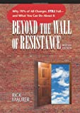 Beyond the Wall of Resistance: Why 70% of All Changes Still Fail-- And What You Can Do About It