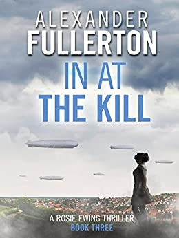In at the Kill (Rosie Ewing Spy Thrillers Book 3) by [Alexander Fullerton]