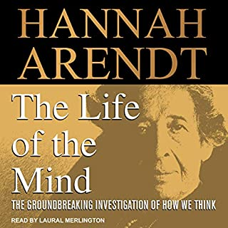 The Life of the Mind                   By:                                                                                                                                 Hannah Arendt                               Narrated by:                                                                                                                                 Laural Merlington                      Length: 20 hrs and 45 mins     13 ratings     Overall 4.7