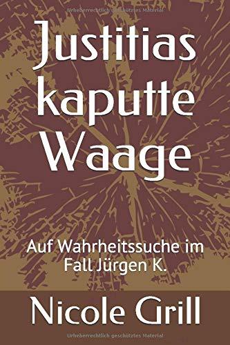 Justitias kaputte Waage: Auf Wahrheitssuche im Fall Jürgen K.
