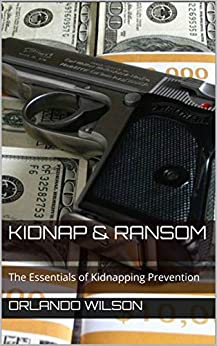 Kidnap & Ransom: The Essentials of Kidnapping Prevention by [Orlando Wilson]