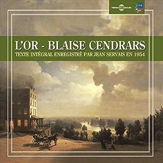 L'Or                   De :                                                                                                                                 Blaise Cendrars                               Lu par :                                                                                                                                 Jean Servais                      Durée : 2 h et 42 min     7 notations     Global 4,7
