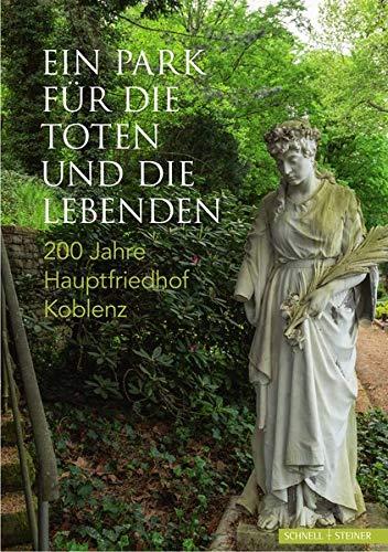 Ein Park für die Toten und die Lebenden: 200 Jahre Hauptfriedhof Koblenz