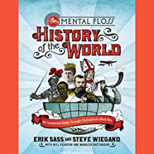 The Mental Floss History of the World: An Irreverent Romp Through Civilization's Best Bits