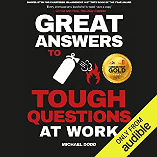 Great Answers to Tough Questions at Work                   By:                                                                                                                                 Michael Dodd                               Narrated by:                                                                                                                                 Michael Dodd                      Length: 7 hrs and 19 mins     12 ratings     Overall 4.2