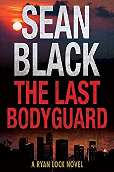 The Last Bodyguard: A Ryan Lock Crime Thriller by [Sean Black]
