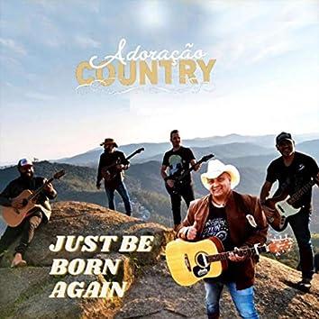 Just Be Born Again
