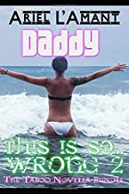 Daddy, this is so...wrong 2: The Taboo Novella Bundle