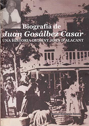 BIOGRAFÍA DE JUAN GOSÁLBEZ CASAR. UNA HISTORIA DE SANT JOAN D