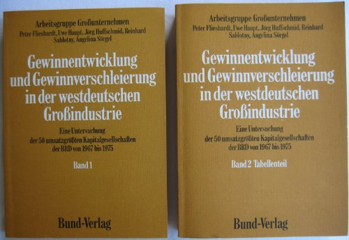 Gewinnentwicklung und Gewinnverschleierung in der westdeutschen Großindustrie. Eine Untersuchung der 50 umsatzgrößten Kapitalgesellschaften der BRD von 1967 bis 1975. Band 1 und 2