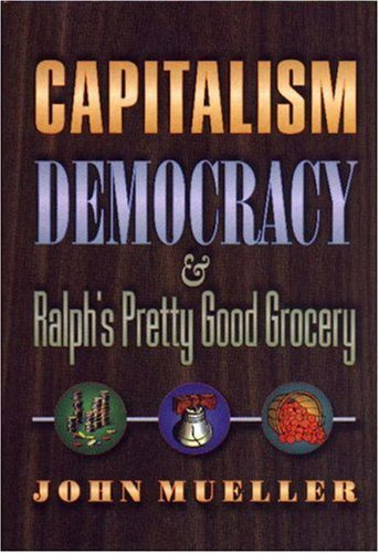 Capitalism, Democracy, and Ralph's Pretty Good Grocery.