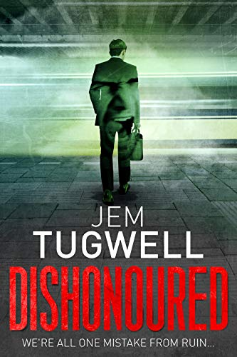 Dishonoured: An addictive psychological thriller by [Jem  Tugwell]