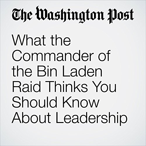 What the Commander of the Bin Laden Raid Thinks You Should Know About Leadership copertina