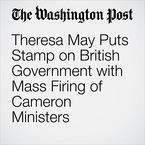 Theresa May Puts Stamp on British Government with Mass Firing of Cameron Ministers cover art