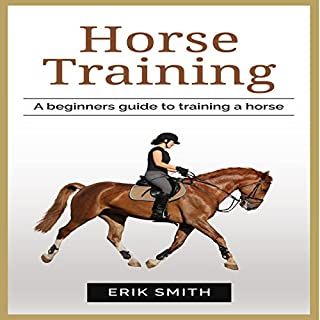 Horse Training: A Beginners Guide to Training a Horse audiobook cover art