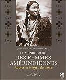 Le monde sacré des femmes amérindiennes - Paroles et images du passé de Judith Fitzgerald,Michael Oren Fitzgerald,Janine Pease (Préface) ( 13 janvier 2012 ) - 13/01/2012