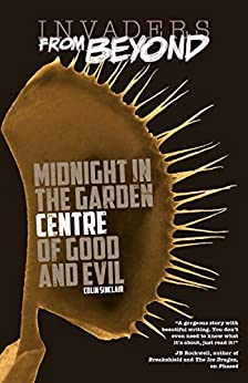 Midnight in the Garden Centre of Good and Evil (Invaders From Beyond!) by [Colin Sinclair]