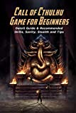 Call of Cthulhu Game for Beginners: Detail Guide & Recommended Skills, Sanity, Stealth and Tips: Get Started Call of Cthulhu Game (English Edition)
