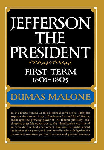 Jefferson the President: First Term, 1801-1805 (Jefferson and His Time, Vol. 4)