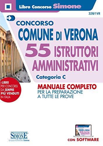 Concorso Comune di Verona. 55 istruttori ammnistrativi categoria C. Manuale completo per la preparazione a tutte le prove. Con software di simulazione