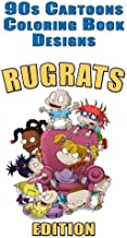 90s Cartoons Coloring Book Designs: 30+ RUGRATS Designs for Coloring Stress Relieving - Inspire Creativity and Relaxation of Kids And Adults - Stress ... Coloring Book (90s Cartoons Coloring Books)