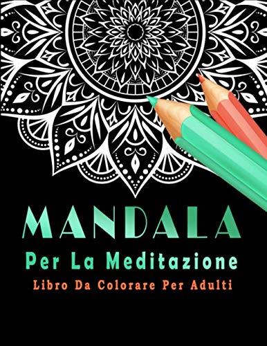 Mandala Per La Meditazione:  Libro Da Colorare Per Adulti: Libro antistress da colorare con disegni rilassanti/50 Mandala antistress da colorare/Libro ... Per Donna/ Adulti/ Mamma Per Antistres