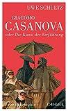 Giacomo Casanova oder Die Kunst der Verführung: Eine Biographie (Beck Paperback 6256) (German Editio...