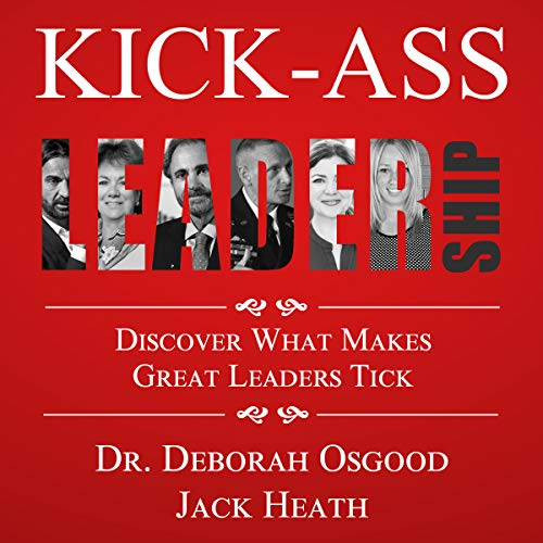 Kick-Ass Leadership: Discover What Makes Leaders Tick audiobook cover art