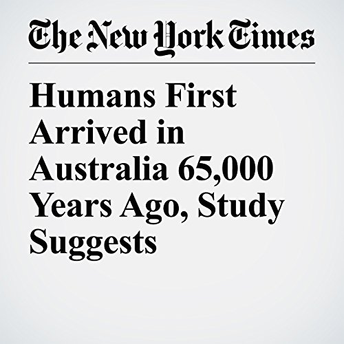 Humans First Arrived in Australia 65,000 Years Ago, Study Suggests copertina