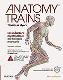 Anatomy Trains - Les méridiens myofasciaux en thérapie manuelle