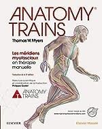 Anatomy Trains - Les méridiens myofasciaux en thérapie manuelle de Thomas W. Myers
