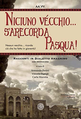 Niciuno vécchio... sarecorda Pasqua!. Racconti in dialetto anagnino. Con traduzione